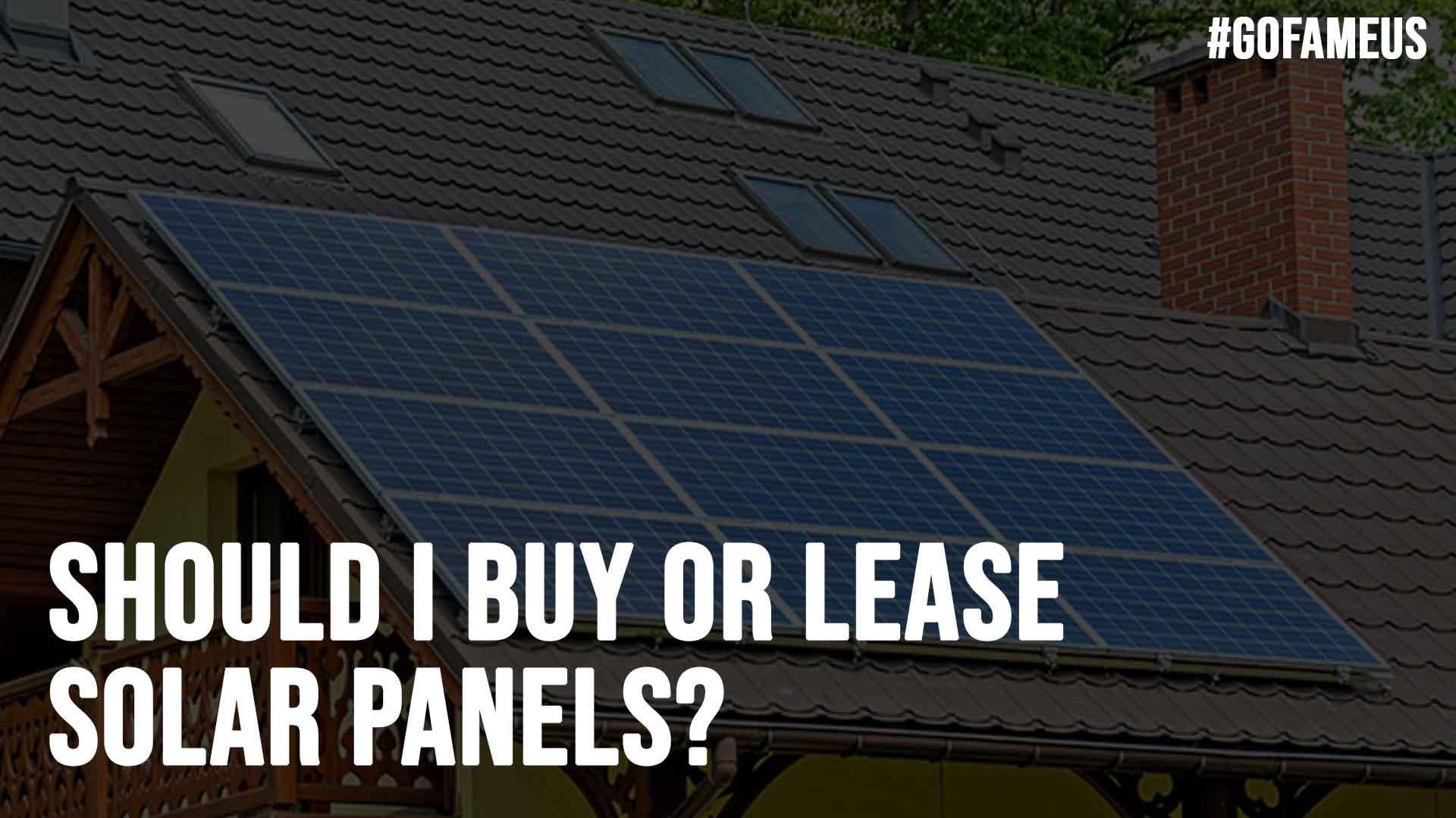 Should I Buy or Lease Solar Panels