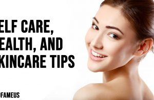 Self Care Health and Skincare Tips