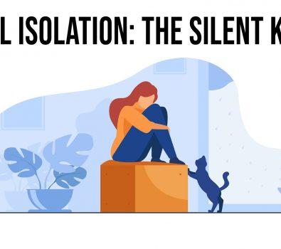 Social Isolation The Silent Killer