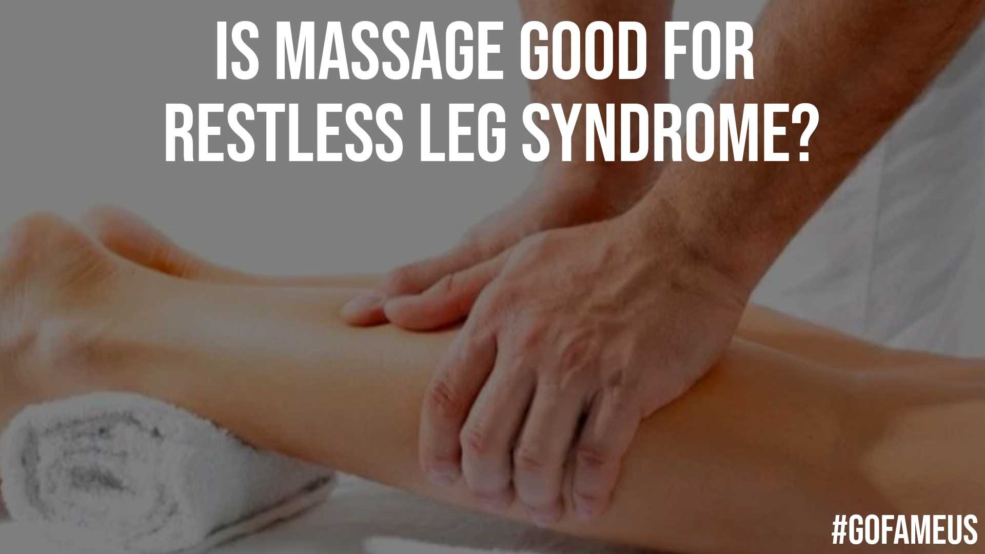 Is Massage Good for Restless Leg Syndrome