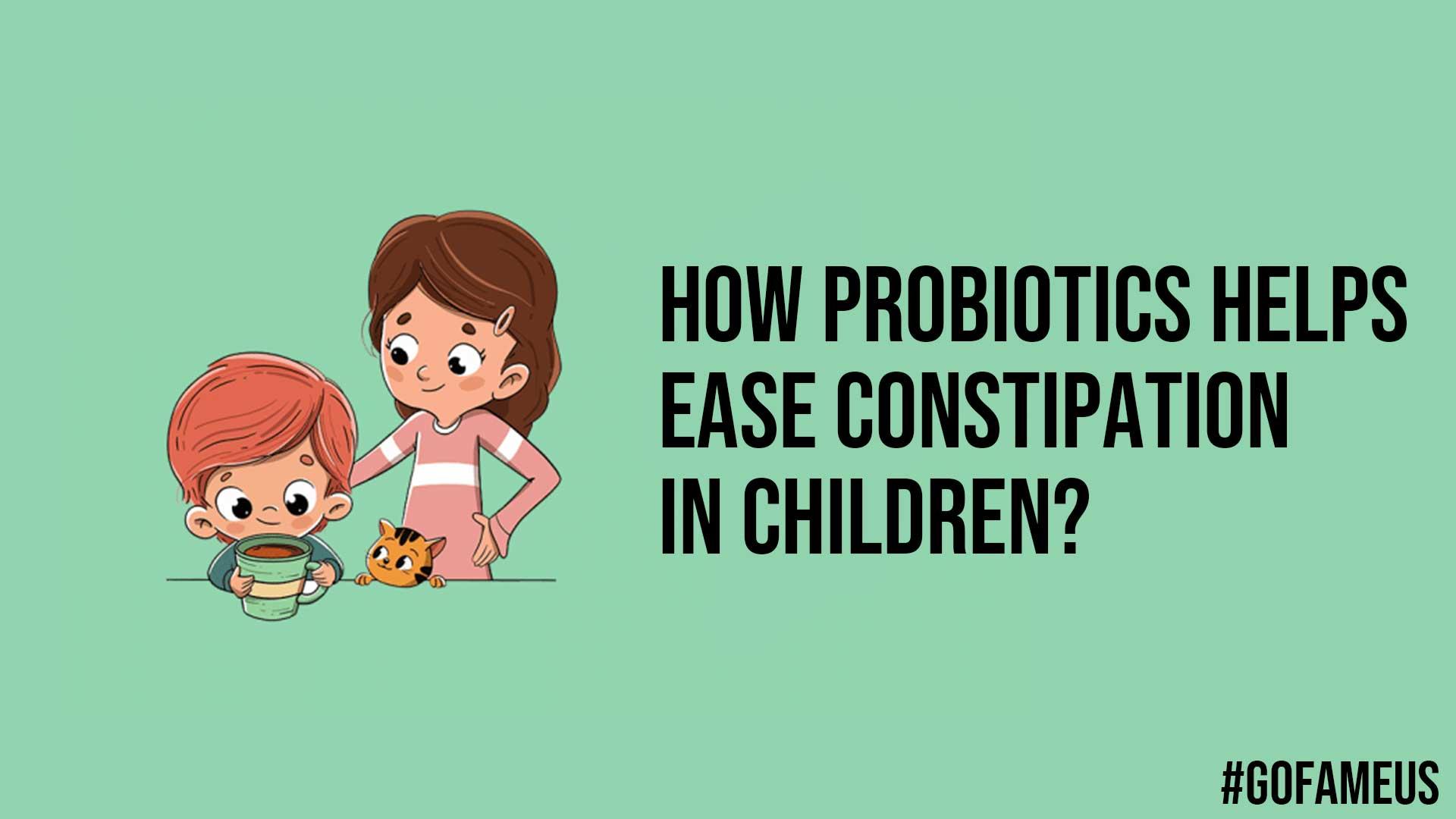How Probiotics Helps Ease Constipation in Children