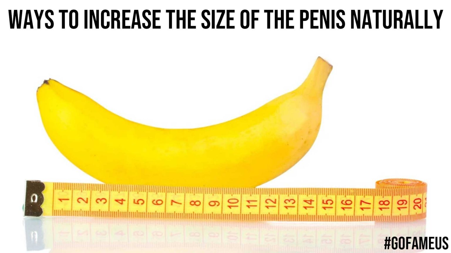 Ways to Increase the Size of the Penis Naturally - GoFameUs