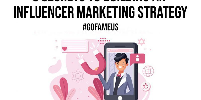 6 Secrets to Building an Influencer Marketing Strategy