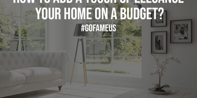 How To Add A Touch Of Elegance Your Home On A Budget
